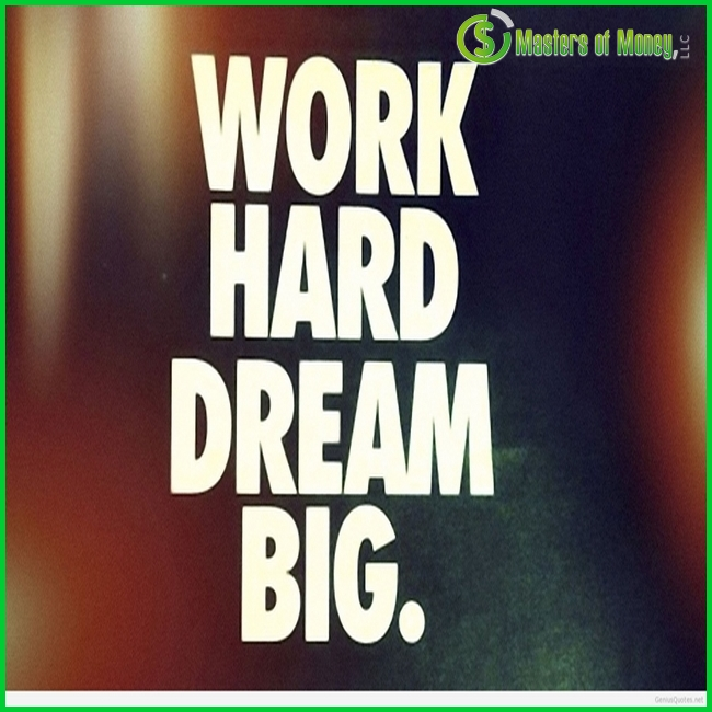 Masters of Money LLC Logo Branded Work Hard Dream Big Picture Quote