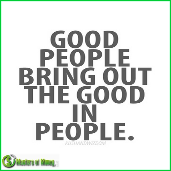 GOOD PEOPLE BRING OUT THE GOOD IN PEOPLE Masters of Money LLC Logo Branded Quote