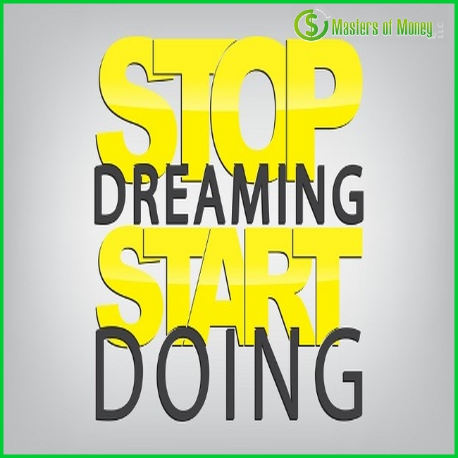 Masters of Money LLC Stop Dreaming Start Doing Quote Picture