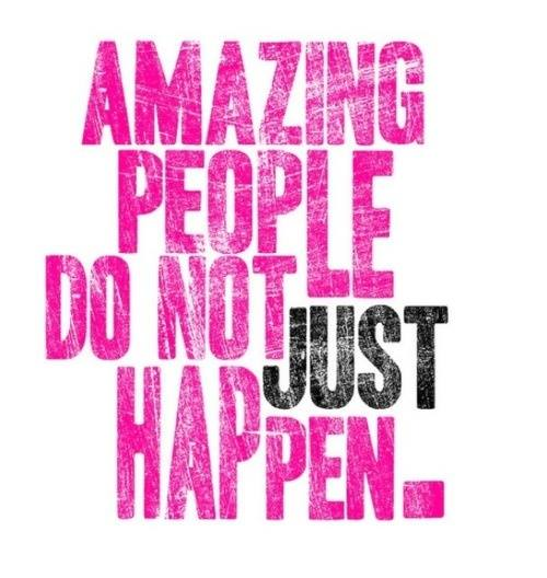 Amazing People Do Not Just Happen Quote Picture