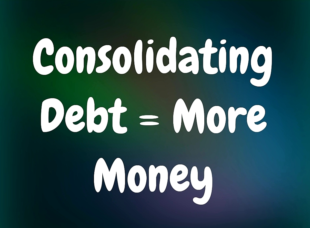 Consolidating Debt = More Money