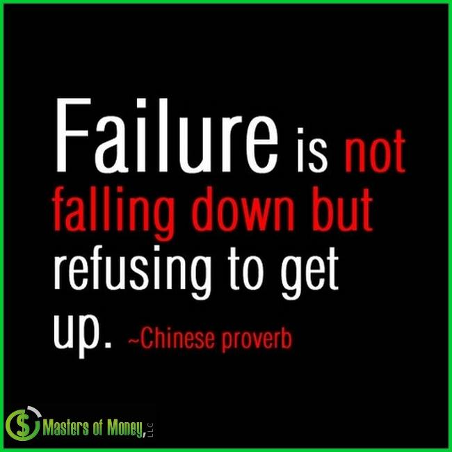 Failure Is Not Falling Down But Refusing To Get Up. Masters of Money LLC Picture Quote
